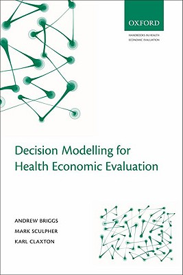 Decision Modelling for Health Economic Evaluation By Briggs, Andrew/ Claxton, Karl/ Sculpher, Mark